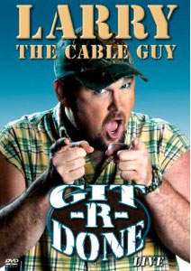 Larry the Cable Guy - Git R Done